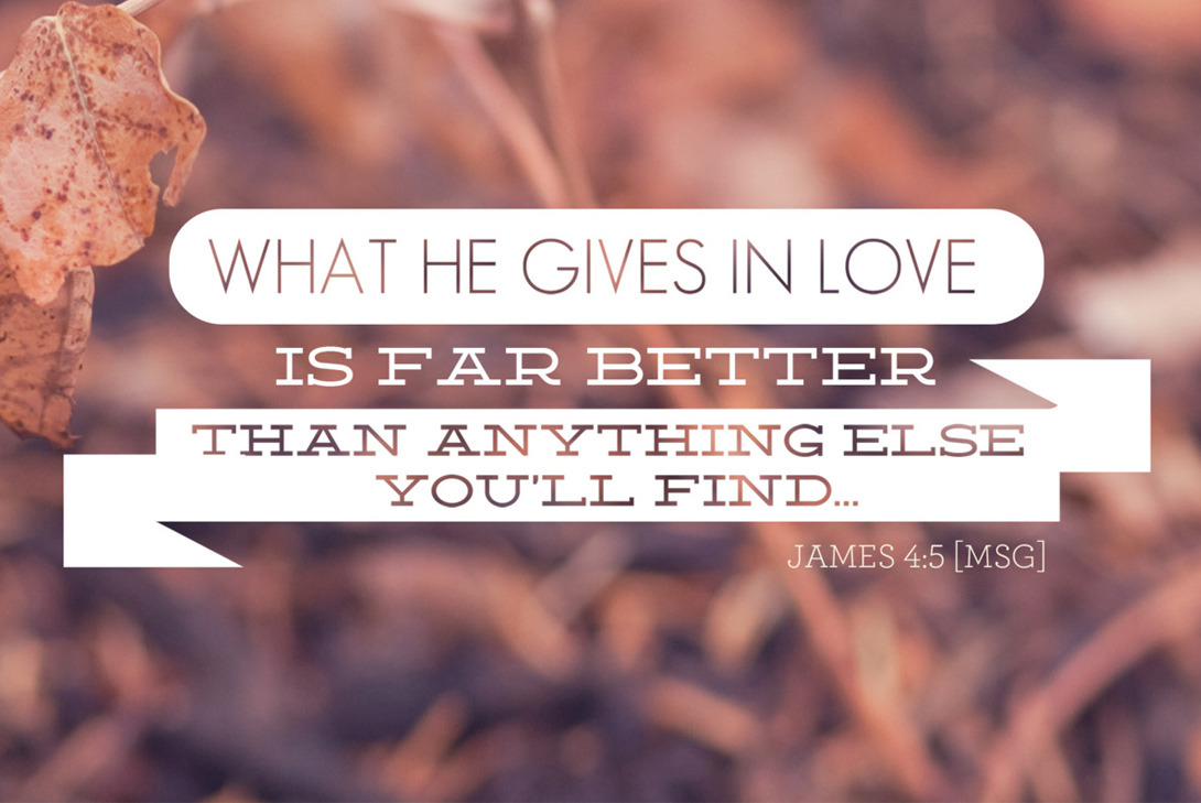 James 4:5 - What He gives in love is far better than anything else you'll find. (Designed by @dustinaddair)