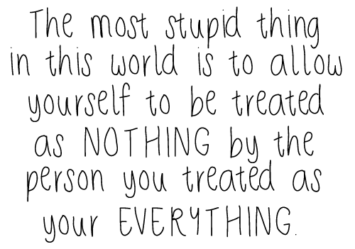 The most stupid thing in this world is to allow yourself to