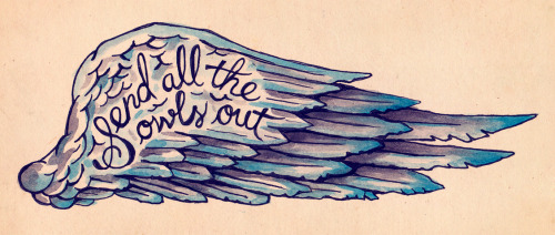 "Tattoo design I did for a friend. She wanted a wing with the text ""Send all the owls out"". Blue and purple watercolor."