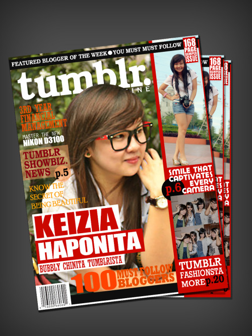 Tumblr Magazine Layout Vol.2 Issue No: 2 Cover: KEIZIA ——> The Bubbly Chinita Tumblrista Watch out for more features and the future TUMBLR MAG PAGE!