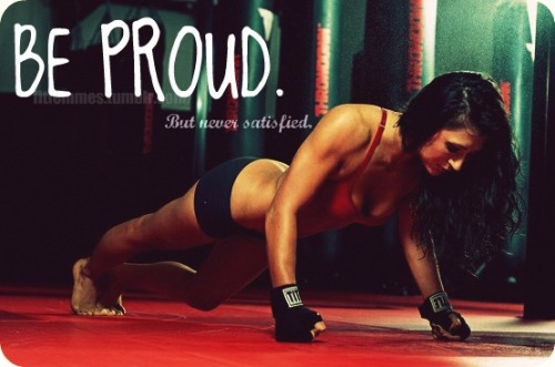 fitfemmes:  BE PROUD. But never satisfied.