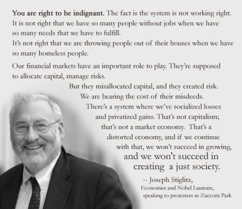 rivitpunk:  A Nobel Laureate BEAUTIFULLY sums up what the Occupy protesters are mad about  I wish there was a way to sit conservatives down and make them understand this.