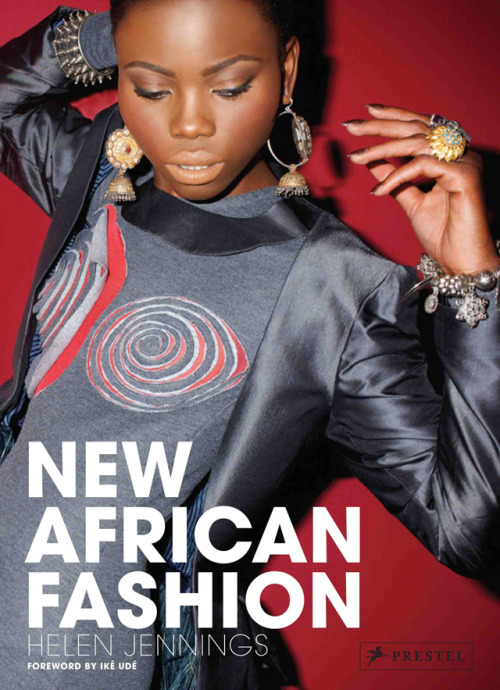 Photo Credit: Book Cover of New African Fashion by Helen Jennings. Published by Prestel Publishing, 31st October 2011, £19.99/$35.00. Africa has long served as inspiration for high fashion designers. In the sixties, designers like Paco Rabanne and Yves Saint Laurent referenced the continent in the texture, palette, print and form of their work. The international catwalks in present day, suggest that the vast continent continues to act as a reference point for high fashion designers.