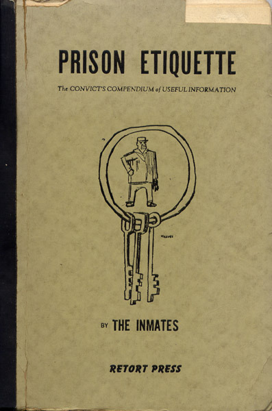 "Prison Etiquette - The convicts compendium of useful information. By ""The Inmates"" edited by Cantine, Holley, and Dachine Rainer.Retort Press, Bearsville, NY, 1950. Found here."