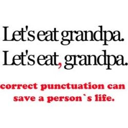 Punctuation. It saves lives…