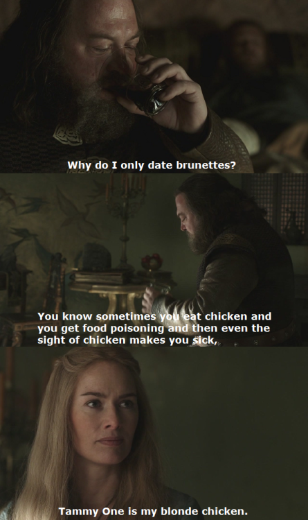Ron: Why do I only date brunettes? You know sometimes you eat chicken and you get food poisoning and then even the sight of chicken makes you sick, Tammy One is my blonde chicken.  Ron and Tammys - Episode 4.2