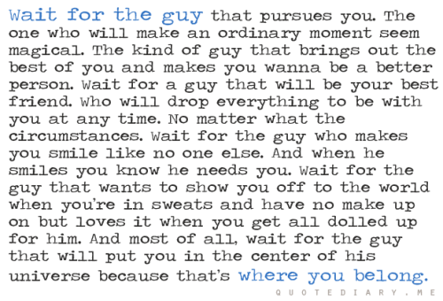serenepapercuts:  very ideal to wait for a guy like this. :P I think being loved and respected is enough because all else equal.. if he loves and respects you.. everything will follow.