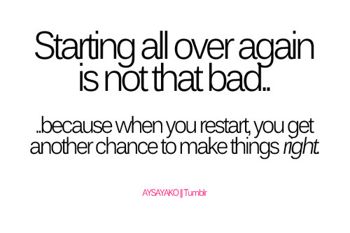 Its never too late to start over ….Image Source {Aysayako}
