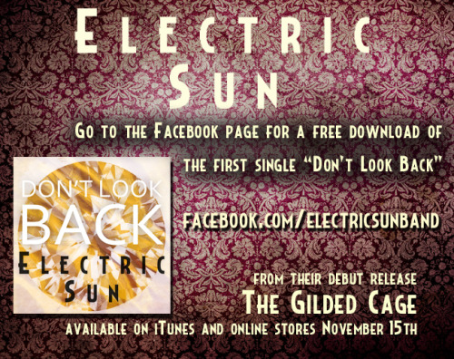 "electricsunband:  Help get the word out! Re-blog this and tell your friends. Electric Sun's first single ""Don't Look Back"" is streaming now on Facebook along with a free download! The Gilded Cage EP is out November 15th,"