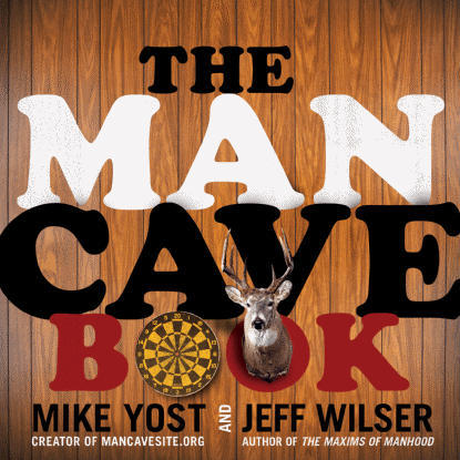 "The Man Cave Book By: Jeff Wilser (author of ""The Maxims of Manhood"") and Michael H. Yost (Creator of ManCaveSite.org) No comment but I had no idea! (thanks/via ManCaveSite.org)"