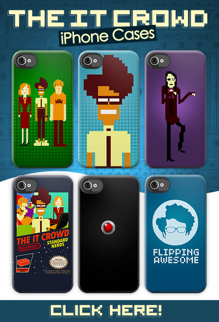 Do want!   —— IT Crowd + iPhone 4  tomtrager:  The IT Crowd iPhone cases! Now available here: http://www.redbubble.com/people/tomtrager/collections/105381-it-crowd-iphone-cases The IT Crowd Moss The Internet  The IT Crowd NES game Flipping Awesome Richmond
