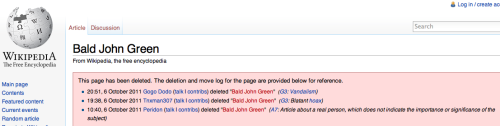 Clearly Wikipedia does not understand the magnificence of Bald John Green.  He's such a legend, they do not believe he exists, and they cannot begin to understand his importance or significance to Swoodily Pooper fans around the world!