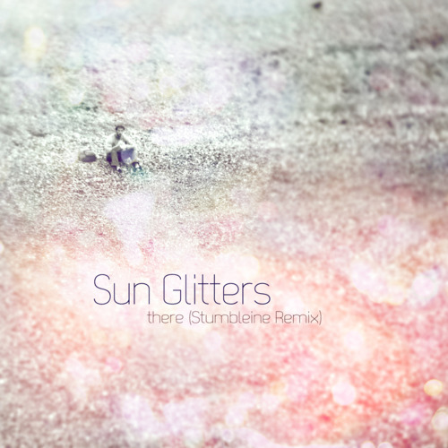 There (Stumbleine Remix) - Sun Glitters