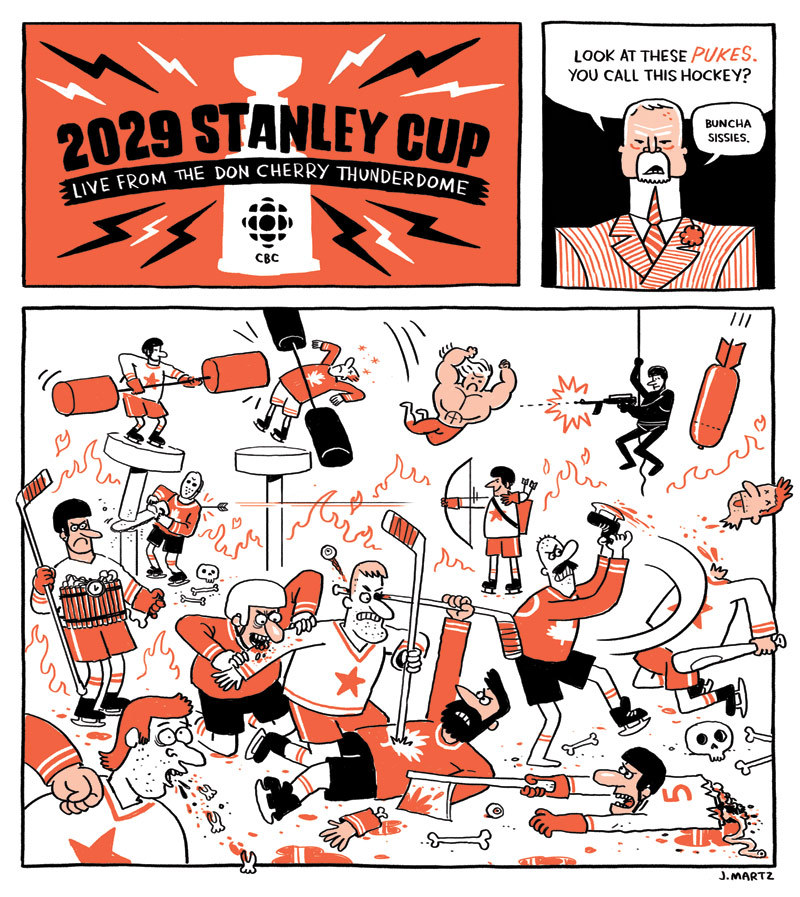 My comic from today's Globe and Mail. Bless you, Don Cherry. You are our nation's greatest loudmouth buffoon.