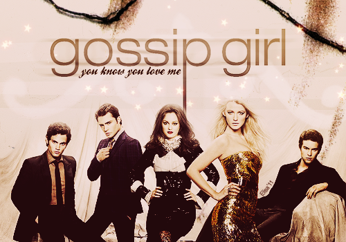 GOSSIP GIRL, you know you love me.
