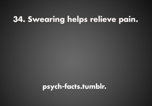 psych-facts:  The theory was tested by having students place their hands in ice-cold water and seeing how long they can keep their hands in it. Using an independent group design, the students in condition 1 were asked to swear while performing the task, while the students in condition 2 were asked to say phrases other than swear words. The study found that students can keep their hands longer in the cold-water while they swore than when they use other phrase.  Source