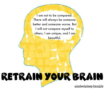 "RETRAIN YOUR BRAIN: Repeat after me, ""I am not to be compared!"""