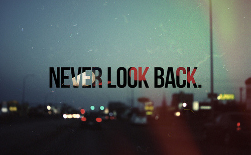 If you won't look back, how are you supposed to know how far you've come?
