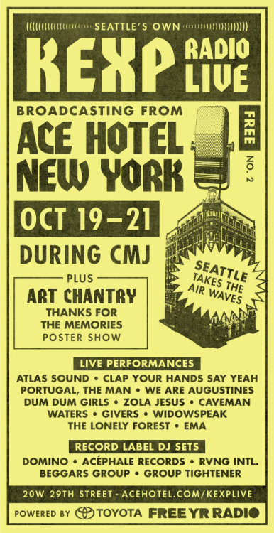 acehotel:Seattle is where non-conformist music and independent radio took hold, and that spirit has never been more relevant than it is today. We put down roots there with Ace Hotel Seattle, the first Ace ever, and it will always feel like home. The ashen skies, reams of flyer molting from telephone poles and transcendent coffee are indelibly engraved in the narrative tableau of the formative years of DIY culture.We're honored to keep the noise alive with our second year of live broadcasts with Seattle's own KEXP during CMJ. We're more thrilled than ever to host three days of bands and DJs from independent labels in the lobby at Ace Hotel New York, powered by Toyota's Free Yr Radio. A stalwart of Seattle's music history,