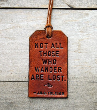 jaymug:  Not all those who wander are lost