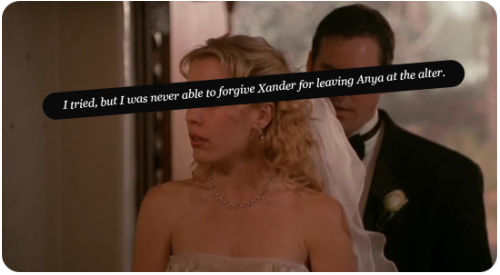 I tried, but I was never able to forgive Xander for leaving Anya at the alter.