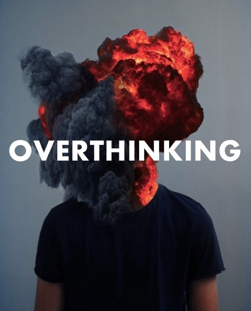 I really wish I could quit overthinking.