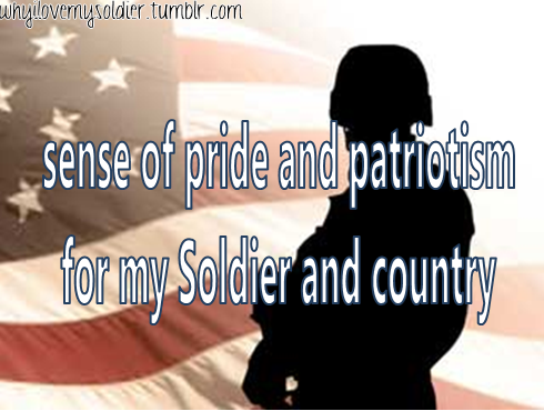 sense of pride and patriotism for my Soldier and country