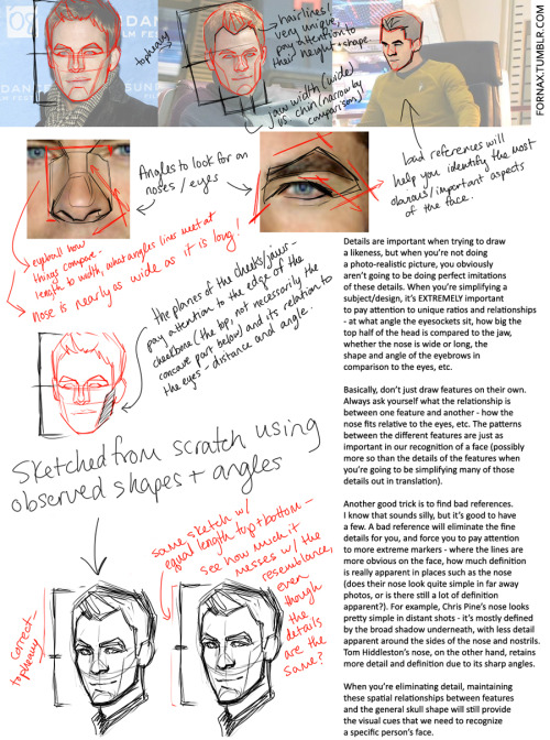 fornax:  Alright so here is a very wordy/slapped together tutorial for how I study faces! Specifically for how I go about identifying and translating traits into less realistic versions. Hopefully my random notes make some sense, but if you have any questions, feel free to shoot me an ask! I used Chris Pine because I haven't drawn him before, and I figured it would make the process more genuine. Full resolution here!