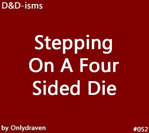 onlydraven:  Stepping On A D4