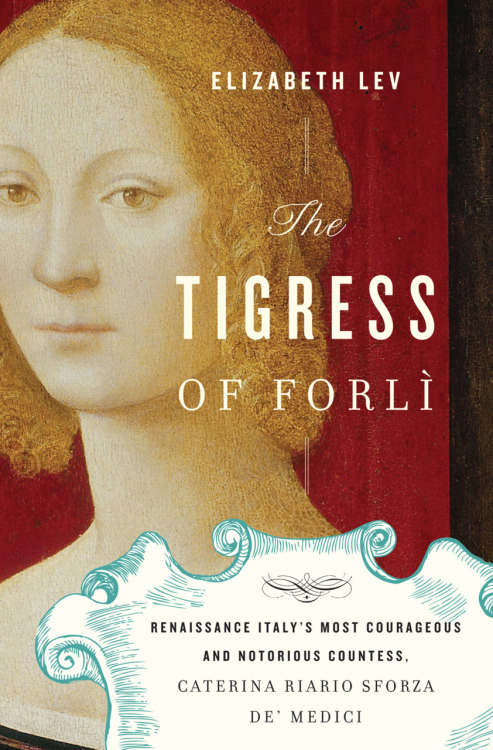 Now available, The Tigress of Forli, a biography about the astonishing life of a long-misunderstood Renaissance  virago. Wife, mother, leader, warrior. Caterina Riario Sforza was  one of the most prominent women in Renaissance Italy—and one of the most  vilified. In this glittering biography, Elizabeth Lev reexamines her  extraordinary life and accomplishments. Raised in the court of Milan and wed at age ten to the  pope's corrupt nephew, Caterina was ensnared in Italy's political intrigues  early in life. After turbulent years in Rome's papal court, she moved to the  Romagnol province of Forlì. Following her husband's assassination, she ruled  Italy's crossroads with iron will, martial strength, political savvy—and an  icon's fashion sense. In finally losing her lands to the Borgia family, she put  up a resistance that inspired all of Europe and set the stage for her  progeny—including Cosimo de' Medici—to follow her example to greatness. A rich evocation the Renaissance, The Tigress  of Forlì reveals Caterina Riario Sforza as a brilliant  and fearless ruler, and a tragic but unbowed figure.