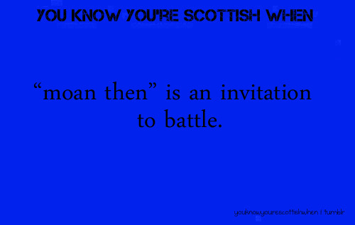 "youknowyourescottishwhen:  Submitted by | Anon  Think you'll find it's spelled and pronounced ""'mo'n then"""