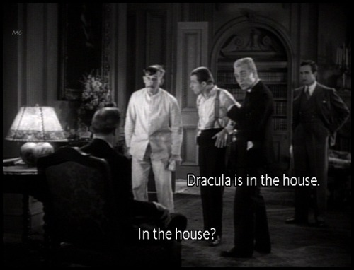 "the-asphalt-jungle:  ""Dracula is in the house!""  Dracula (1931)"