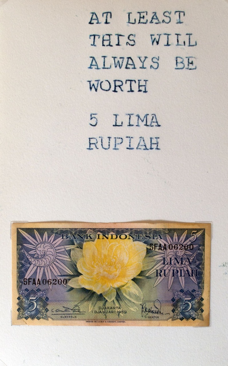 """At Least This Will Always Be Worth 5 Lima Rupiah"" Paper, Ink, Mixed Media Alice Woods, 2011"
