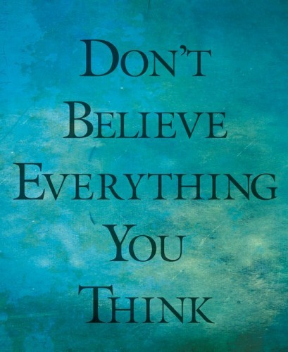 Don't believe everything you think (via Cognitive Distortions That Contribute To Negative Body Image & Eating Disorders | Weightless)