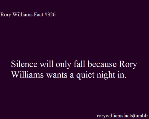 Silence will only fall… rorywilliamsfacts:  Submitted by WhosJack.