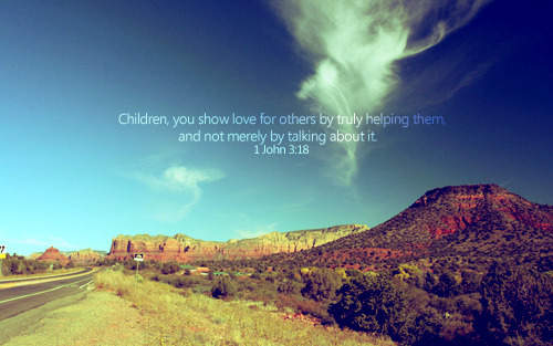 """Children, you show love for others by truly helping them, and not merely by talking about it."""
