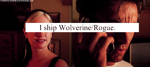 pieconspiracy:  xmenconfessionsblog:  'I ship Wolverine/Rogue.'