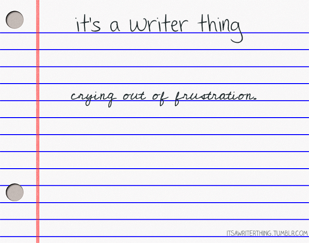 050. Crying out of frustration. #itsawriterthing