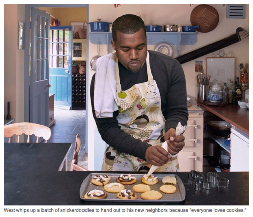 "Kanye West whipping up a batch of snickerdoodles for his new neighbors because ""everyone loves cookies."" #Random"