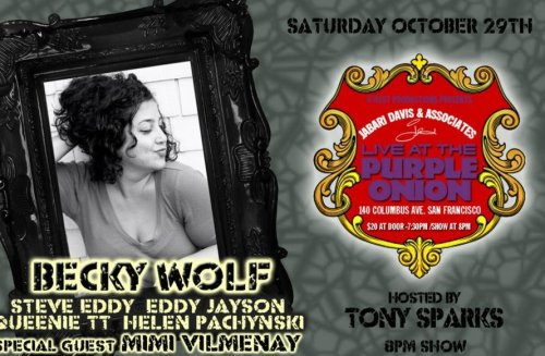 10/29. Becky Wolf @ Purple Onion. 140 Columbus. SF. $20. 8 PM. Feat Mimi Vilmenay, Steve Eddy, Queenie TT, Helen Pachynski, Eddy Jayson. Presented by Jabari Davis and Associates.