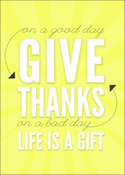 On a good day -> give thanks <-on a bad day