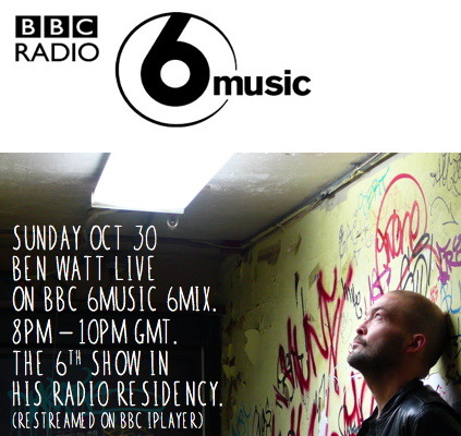 benwatt:  this sun oct 30. 8pm-10pm. live show on BBC 6Music 6MIx. RT if you fancy it.