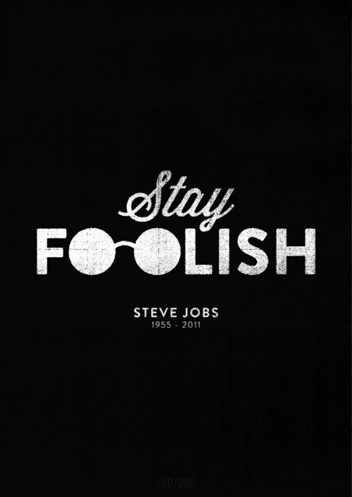inspirationfeed:    Stay foolish. (R.I.P. Steve Jobs)