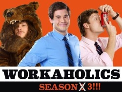 workaholics:  Talk about a tight butthole. Comedy Central just announced they are sending your favorite telemarketers back to the phones!  That's right, WORKAHOLICS: SEASON 3 is a S'Go! Look for Adam, Blake, and Ders to find all new ways to not get fired in 2012.   But you don't have to wait long to see an ALL NEW episode of Workaholics; because we still have a garbage bag full of Season 2 episodes left to swag your way. Catch the latest, STOP! PAJAMA TIME!, tonight at 10:30/9:30 CT, only on Comedy Central.