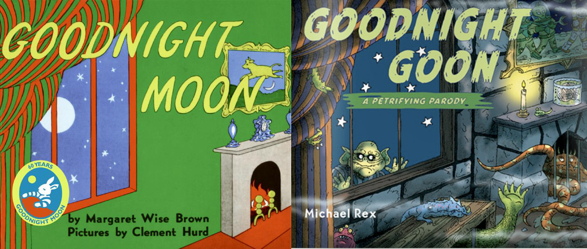 Goodnight Moonby Margaret Wise Brown, illustrated by Clement Hurd. Goodnight Goon: A Petrifying Parody by Michael Rex. [Read online for free with WE GIVE BOOKS]