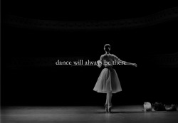 When everything in my life is falling apart, dance will always be there. Always (in-prada-we-trust).