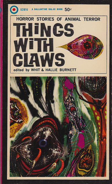 Whit Burnett (ed) - Things With Claws (Ballantine U2816) on Flickr.Via Flickr: Burnett, Whit (ed) Burnett, Hallie (ed) Things With Claws 1965 Ballantine U2816 Reprint Cover by Powers, Richard