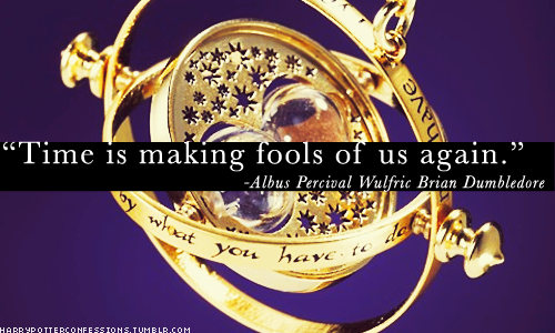 """Time is making fools of us again."" ~Albus Percival Wulfric Brian Dumbledore"