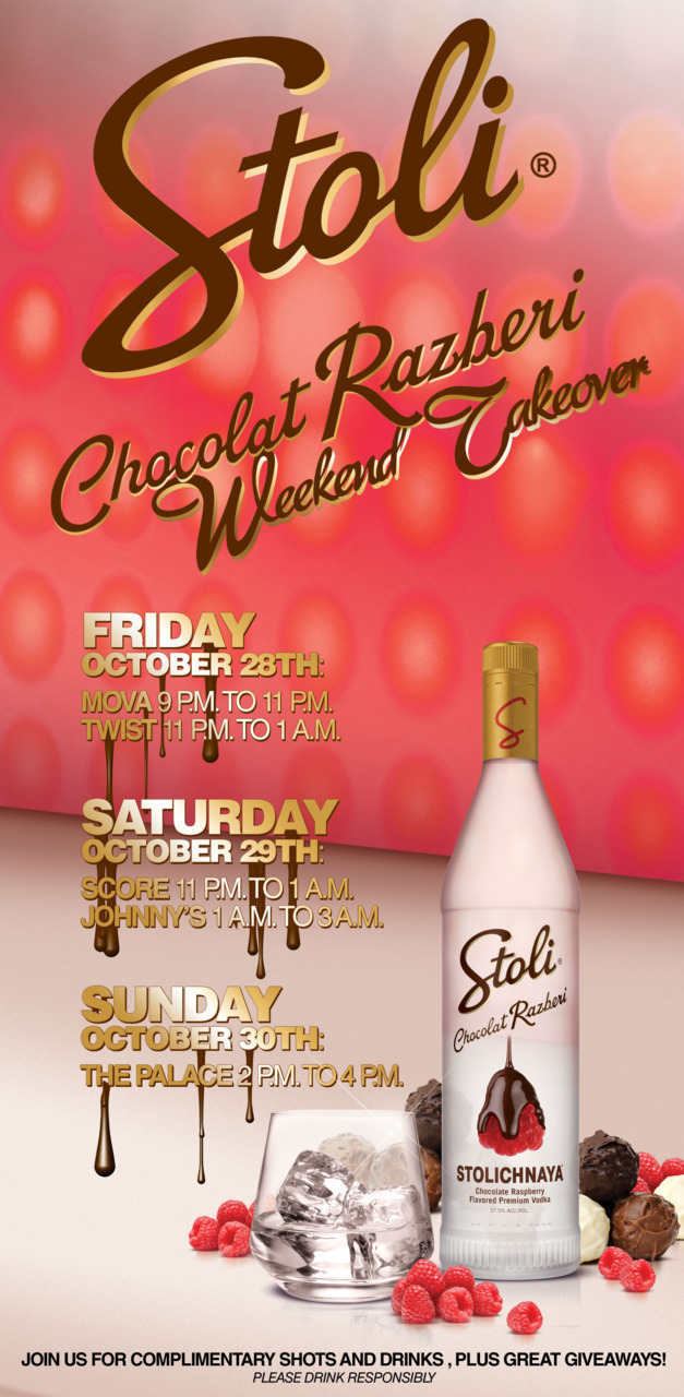 Stoli Chocolat Razberi Weekend Takeover  Get complimentary drinks, shows, and giveaways at TWIST, Johnny's, & Palace this weekend.