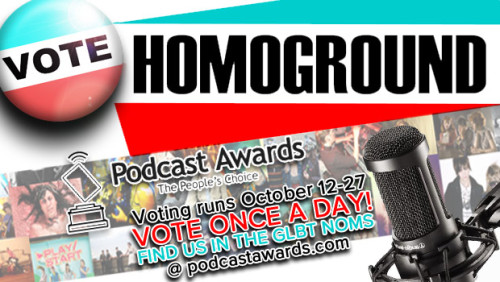 homoground:  LAST DAY TO VOTE for Homoground in the GLBT category of the Podcast Awards <3 <3 <3 http://podcastawards.com